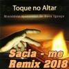 SACIA ME - TOQUE NO ALTAR (REMIX ELETRO DANCE 2018)