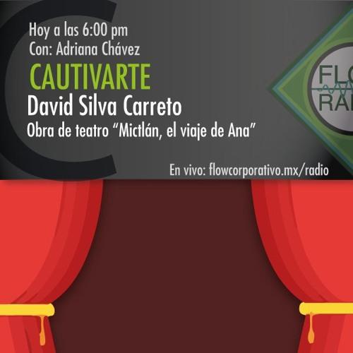 """CautivArte 101 - David Silva Carreto / """"Mictlán, el viaje de Ana"""""""
