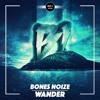 Bones Noize - Wander [DROP IT NETWORK EXCLUSIVE]