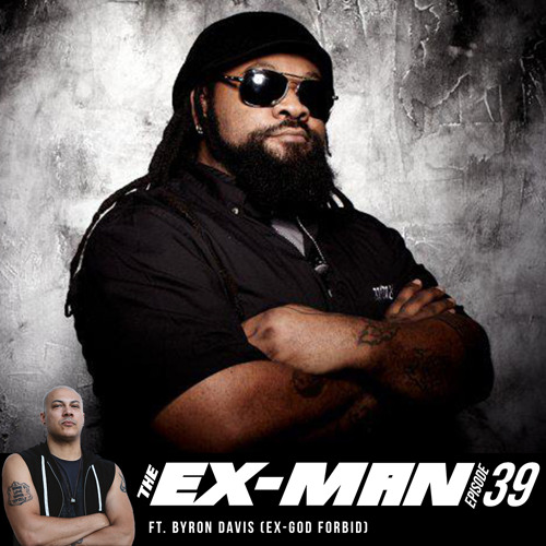 The Ex Man Podcast 39 - Byron Davis (ex-God Forbid)