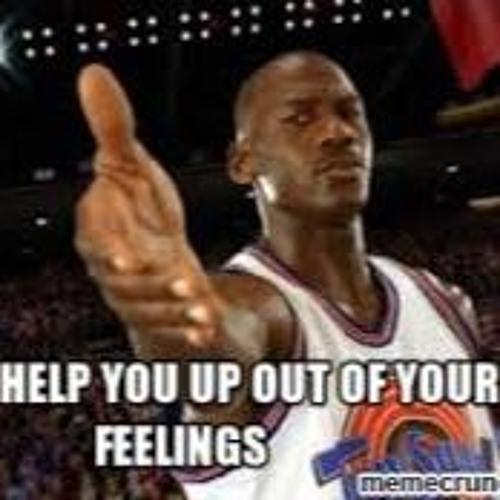 Help you up out yo feelings