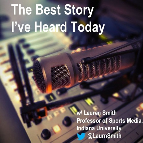 The Best Story I've Heard Today with sports media scholar Lauren Smith
