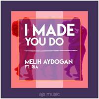 Melih Aydogan - I Made You Do (Feat. Ria)
