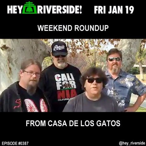 EP0387 FRIDAY JANUARY 19TH 2018 - WEEKEND ROUNDUP FROM CASA DE LOS GATOS