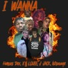 I WANNA - (Famous Dex, XØ Louie, J Jack, B2Savage)