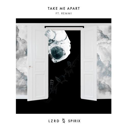 LZRD x Spirix - Take Me Apart ft. Remmi