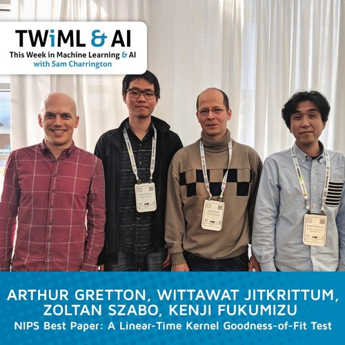 A Linear-Time Kernel Goodness-of-Fit Test - NIPS Best Paper '17 - TWiML Talk #100