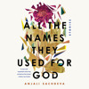 All the Names They Used for God by Anjali Sachdeva, read by Cassandra Campbell, Various