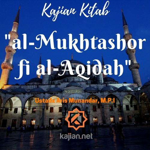 Kajian Kitab: Al-Mukhtashor fi al-Aqidah 10 - Ustadz Aris Munandar, M.P.I