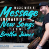 203: Music with a Message - Empowering New Songs from Brotha James