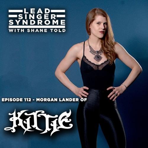 Episode 112 - Morgan Lander (KITTIE)