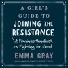 A GIRLS GUIDE TO JOINING THE RESISTANCE by Emma Gray