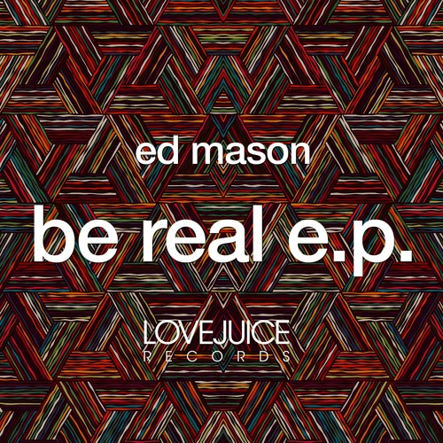 Ed Mason - Be Real [Clip]