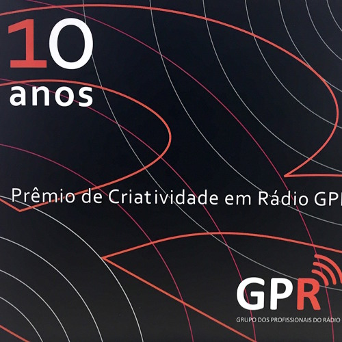 10 anos Prêmio de Criatividade em Rádio GPR