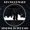 Ben Woodward - Singing In The Rain (Original)