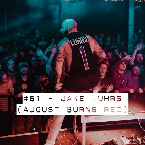 #61 - Jake Luhrs (August Burns Red)