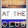Meet Me At The Club!