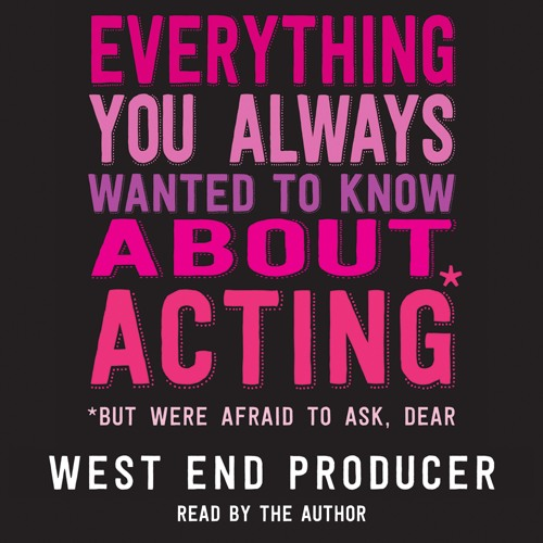 Everything You Always Wanted to Know About Acting by West End Producer (audiobook sample)