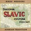 Discover Slavic Culture Podcast : Birds' Wedding - Sorbian Tradition