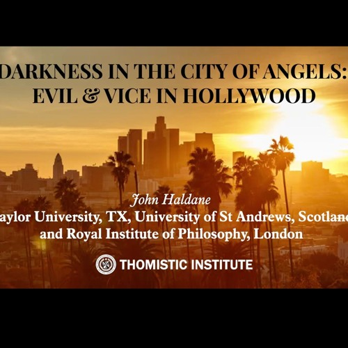 John Haldane-- Darkness in the City of Angels: Evil as a Theme and Vice as a Fact