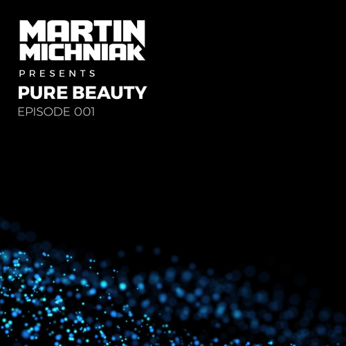 Martin Michniak presents Pure Beauty #001 - 24.01.2018
