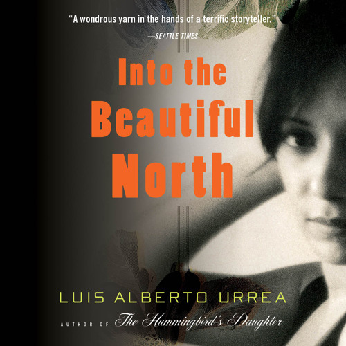 INTO THE BEAUTIFUL NORTH by Luis Alberto Urrea Read by Susan Ericksen — Audiobook Excerpt
