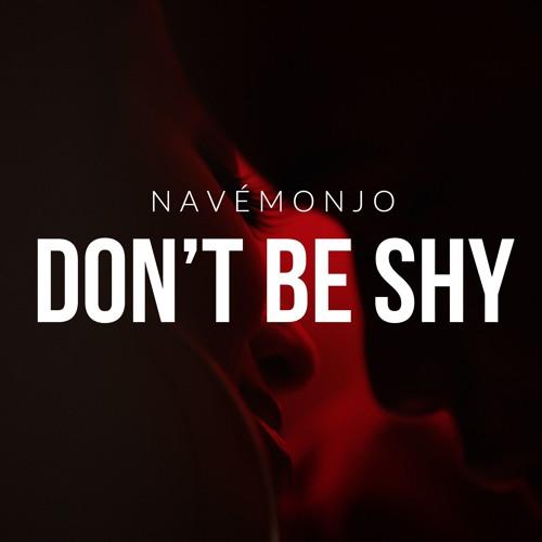 Don't Be Shy [Prod. Navé Monjo x Kcdaproducer]