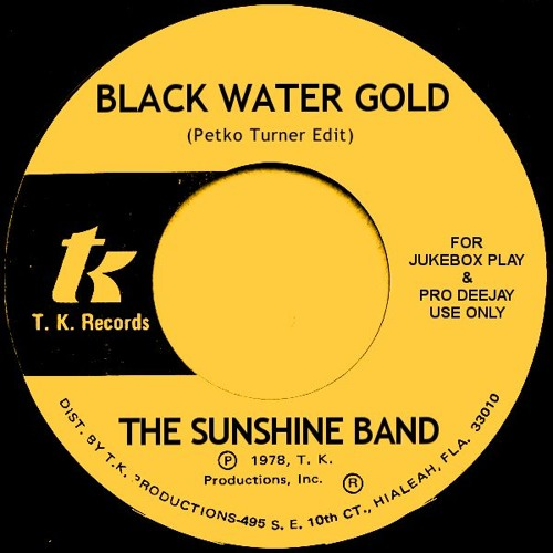 The Sunshine Band - Black Water Gold (Petko Turner Edit) Re-Mastered June 11Th