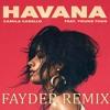 Camila Cabello - Havana Ft. Young Thug  (Fayder Remix)
