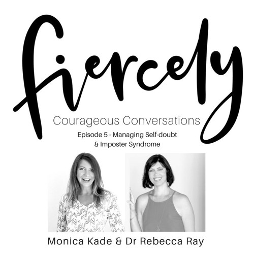 FCC Series: Ep. 5 - Managing Self Doubt & Imposter Syndrome - Fiercely Courageous Conversations