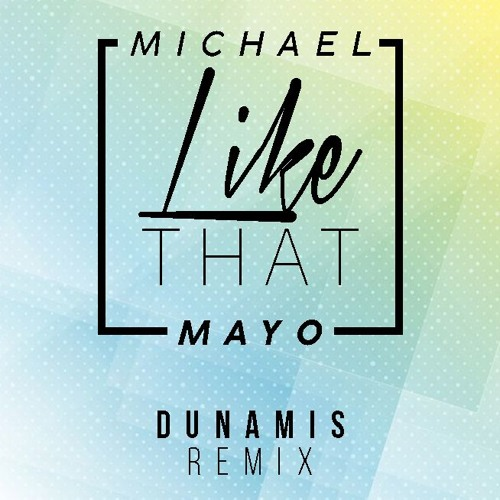 Michael Mayo - Like That (Dunamis Remix)