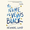My Name Is Venus Black by Heather Lloyd, read by Alex McKenna, Cassandra Campbell