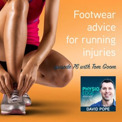 Physio Edge 076 Footwear advice for running injuries with Tom Goom