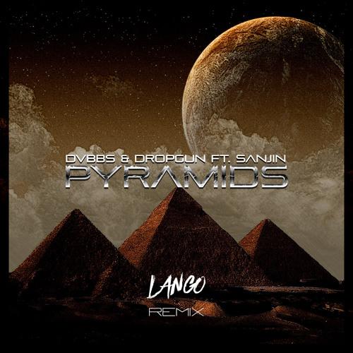 DVBBS & Dropgun ft. Sanjin - Pyramids (LANGO Remix)