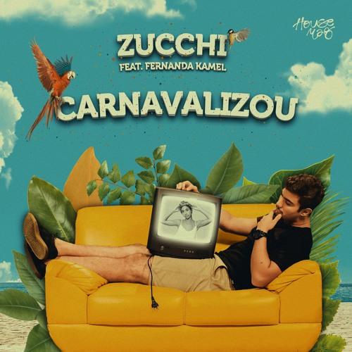 Zucchi - Carnavalizou (Feat. Fernanda Kamel) [PREVIEW]