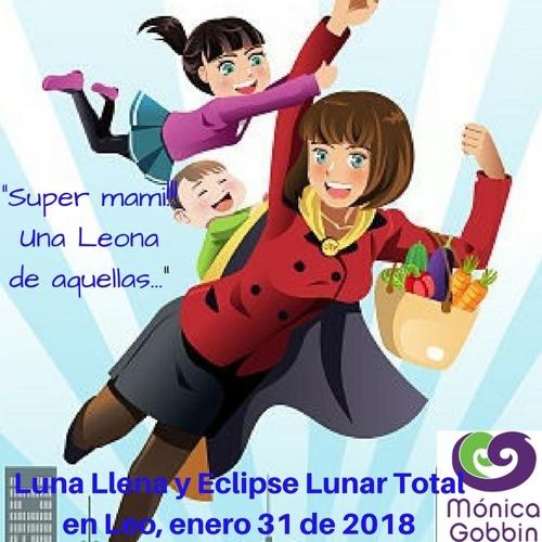 Super Mami. Una Leona De Aquellas.... Luna Llena Y Eclipse Lunar Total En Leo Enero 31 De 2018