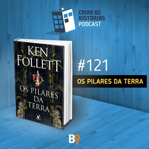Caixa de Histórias 121 – Os Pilares da Terra