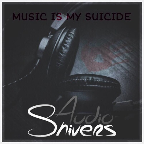 Audioshivers - Music Is My Suicide