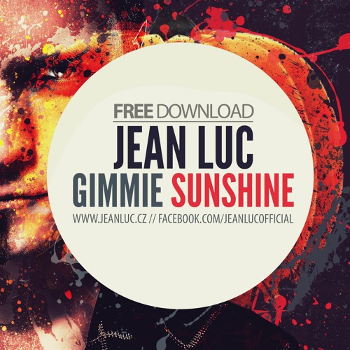 Jean Luc - Gimmie Sunshine (FREE DOWNLOAD)
