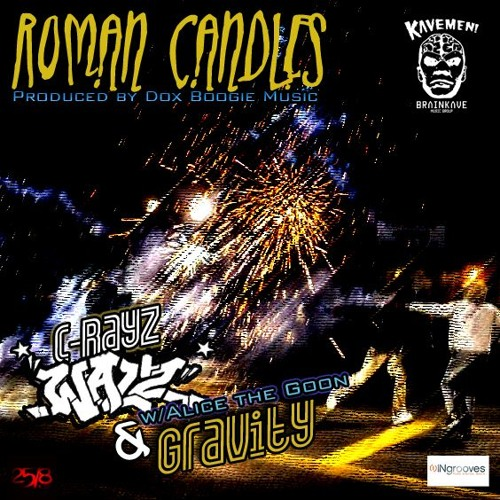'Roman Candles' Ft. C Rayz Walz, Gravity & Alice The Goon (Produced By Dox Boogie Music ASCAP ©2018)