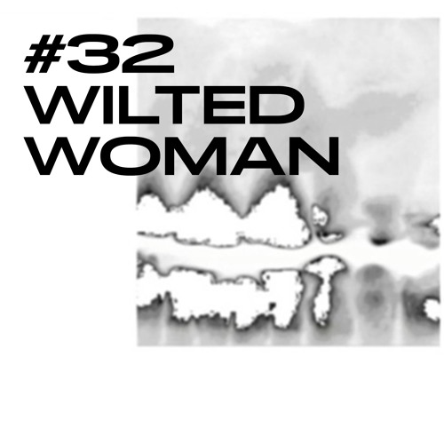 #32 / WILTED WOMAN