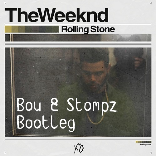 The Weeknd - Rolling Stone (Bou & Stompz Bootleg) *FREE DOWNLOAD* by