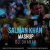 Salman Khan (Mashup) 2018 - DJ Dharak