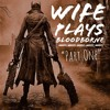 Wife Plays Bloodborne - Part One - An Outsider's First Weekend in Yharnam
