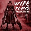 Wife Plays Bloodborne - Part Two - Beastly Bosses, Herculean Hunters, And Creepy Characters