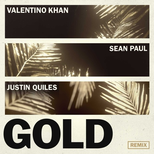Valentino Khan & Sean Paul - Gold ft. Sean Paul (Justin Quiles Remix)
