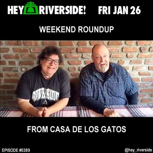 EP0389 FRIDAY JANUARY 26TH - WEEKEND ROUNDUP FROM CASA DE LOS GATOS