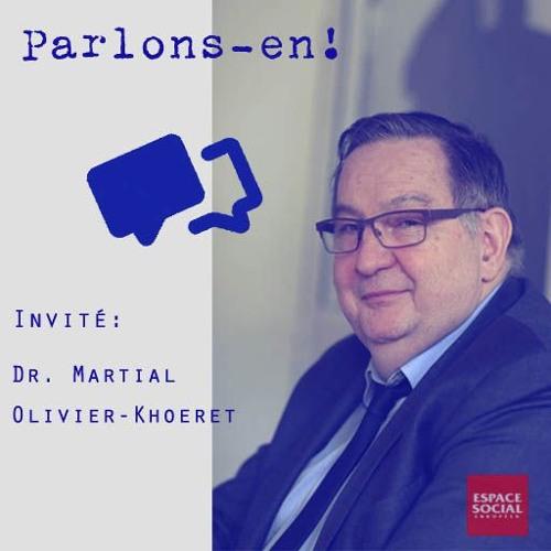 PARLONS-EN ! INVITÉ: DR. MARTIAL OLIVIER- KOEHRET