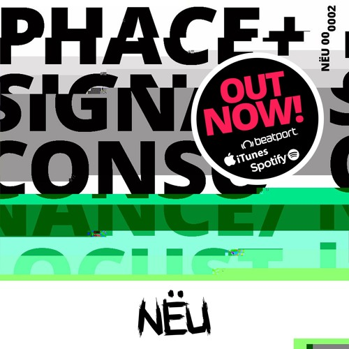 NËU002 - PHACE & SIGNAL [OUT NOW]
