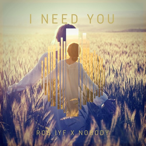 ROB IYF X Nobody - I Need You (OUT NOW)